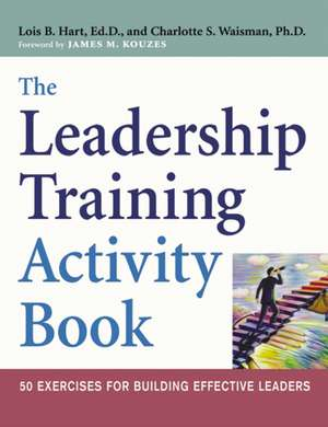 The Leadership Training Activity Book: 50 Exercises for Building Effective Leaders de Lois Hart