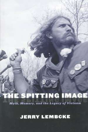 The Spitting Image: Myth, Memory, and the Legacy of Vietnam