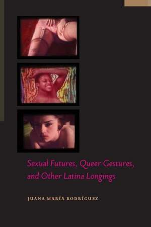 Sexual Futures, Queer Gestures, and Other Latina Longings imagine