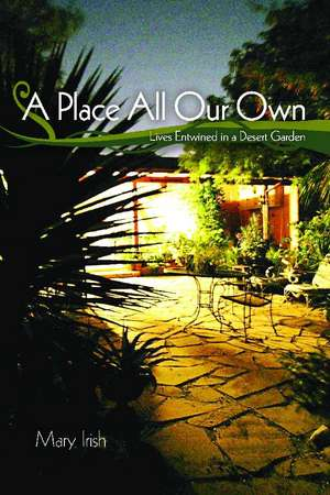 A Place All Our Own: Lives Entwined in a Desert Garden de Mary Irish