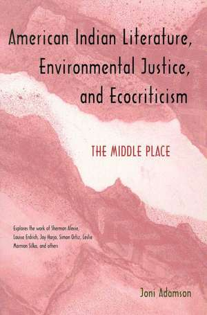 American Indian Literature, Environmental Justice, and Ecocriticism: The Middle Place de Joni Adamson