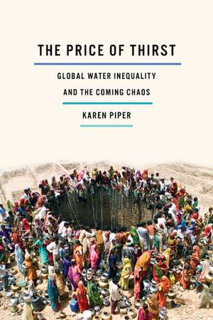 The Price of Thirst: Global Water Inequality and the Coming Chaos de Karen Piper