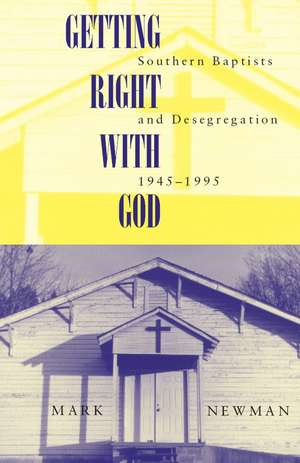 Getting Right With God: Southern Baptists and Desegregation, 1945-1995 de Mark Newman