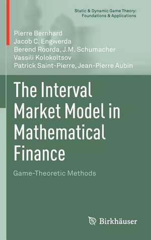 The Interval Market Model in Mathematical Finance: Game-Theoretic Methods de Pierre Bernhard