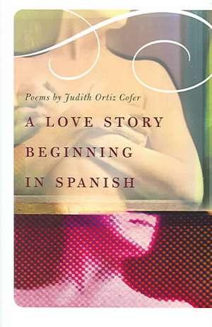 A Love Story Beginning in Spanish de Judith Ortiz Cofer