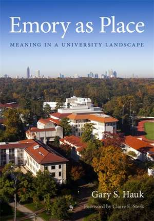 Emory as Place: Meaning in a University Landscape de Gary S. Hauk