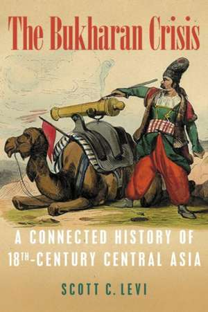 The Bukharan Crisis: A Connected History of 18th Century Central Asia de Scott C. Levi