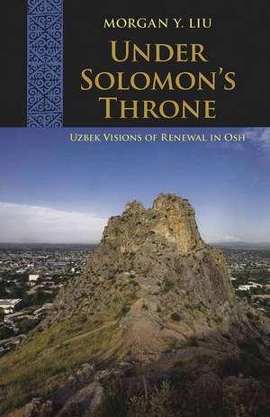 Under Solomon's Throne: Uzbek Visions of Renewal in Osh de Morgan Y. Liu
