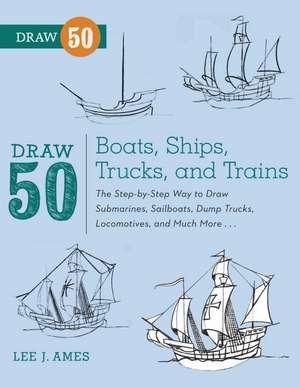 Draw 50 Boats, Ships, Trucks, and Trains de Lee J. Ames