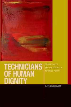 Technicians of Human Dignity de Gaymon Bennett