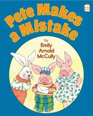 Pete Makes a Mistake de Emily Arnold McCully