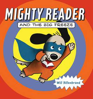 Mighty Reader and the Big Freeze de Will Hillenbrand