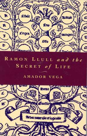 Ramon Llull and the Secret of Life: An Introduction to the Philosophy of the Human Person de Amador Vega