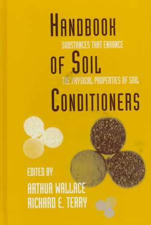 Handbook of Soil Conditioners:  Substances That Enhance the Physical Properties of Soil de Arthur Wallace