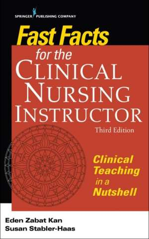 Fast Facts for the Clinical Nursing Instructor, Third Edition: Clinical Teaching in a Nutshell