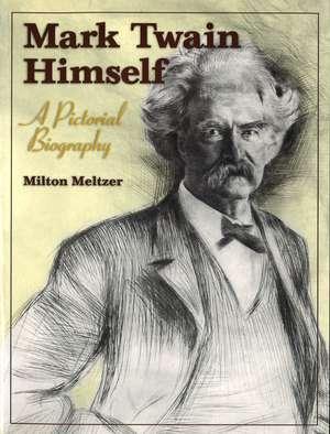 Mark Twain Himself: A Pictorial Biography de Milton Meltzer