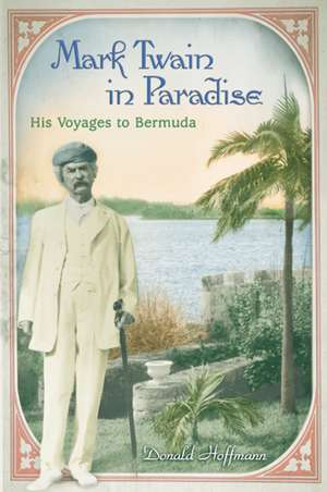 Mark Twain in Paradise: His Voyages to Bermuda de Donald Hoffmann