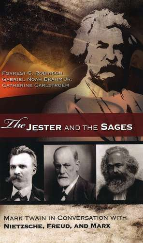 The Jester and the Sages: Mark Twain in Conversation with Nietzsche, Freud, and Marx de Forrest G. Robinson