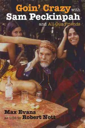 Goin' Crazy with Sam Peckinpah and All Our Friends de Max Evans