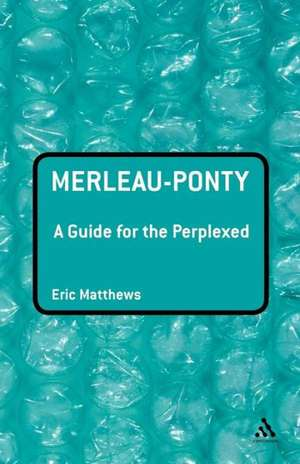 Merleau-Ponty: A Guide for the Perplexed de Professor Eric Matthews
