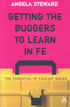 Getting the Buggers to Learn in FE: Dealing with the Headaches and Realities of College Life de Dr Angela Steward