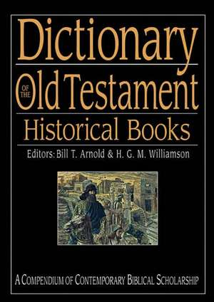 Dictionary of the Old Testament:  Historical Books de Bill T. Arnold