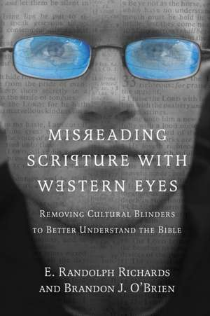 Misreading Scripture with Western Eyes:  Removing Cultural Blinders to Better Understand the Bible de Professor E Randolph (Ouachita Baptist University) Richards