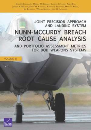 Joint Precision Approach and Landing System Nunn-McCurdy Breach Root Cause Analysis and Portfolio Assessment Metrics for Dod Weapons Systems, Volume 8 de Jennifer Kavanagh