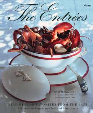 The Entrees: Remembered Favorites from the Past: Recipes from Legendary Chefs and Restaurants de Gail Monaghan