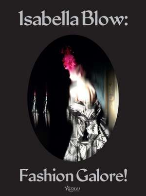Isabella Blow:  Fashion Galore! de Caroline Evans
