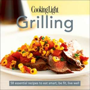 Cooking Light Cook's Essential Recipe Collection, Grilling de Cooking Light