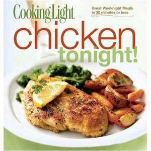 Cooking Light Chicken Tonight!: Great Weeknight Meals Designed for Speed and Convenience de The Editors of Cooking Light Magazine
