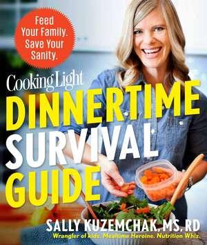 Cooking Light Dinnertime Survival Guide: Feed Your Family. Save Your Sanity. de Sally Kuzemchak