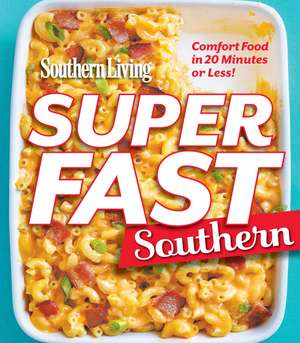 Southern Living Superfast Southern: Comfort Food in 20 Minutes or Less! de The Editors of Southern Living