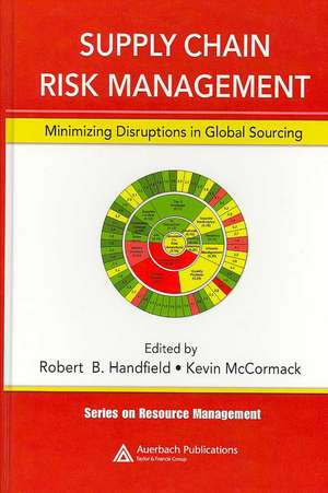 Supply Chain Risk Management:  Minimizing Disruptions in Global Sourcing de Robert B. Handfield