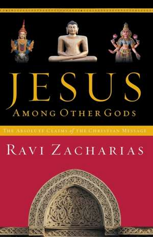 Jesus Among Other Gods: The Absolute Claims of the Christian Message de Ravi Zacharias