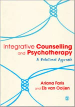 Integrative Counselling & Psychotherapy: A Relational Approach de Ariana Faris