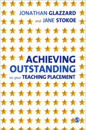 Achieving Outstanding on your Teaching Placement: Early Years and Primary School-based Training de Jonathan Glazzard