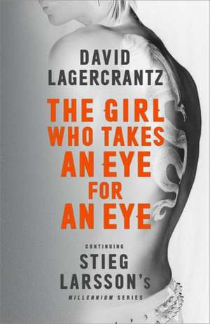 The Girl Who Takes an Eye for an Eye: Continuing Stieg Larsson's Millennium Series de David Lagercrantz