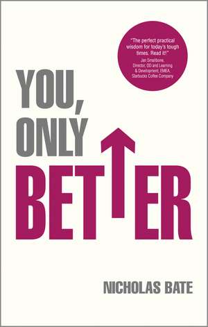 You, Only Better: Find Your Strengths, Be the Best and Change Your Life. de Nicholas Bate