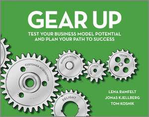 Gear Up: Test Your Business Model Potential and Plan Your Path to Success de Lena Ramfelt