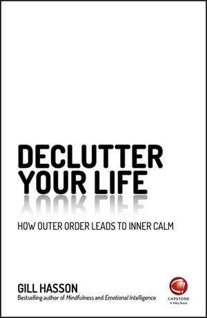 Declutter Your Life: How Outer Order Leads to Inner Calm de Gill Hasson
