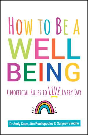 How to Be a Well Being: Unofficial Rules to Live Every Day de Andy Cope