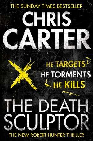 The Death Sculptor: A brilliant serial killer thriller, featuring the unstoppable Robert Hunter de Chris Carter