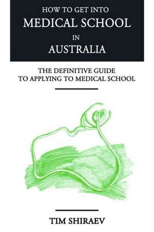 How to Get Into Medical School in Australia de Timothy Shiraev