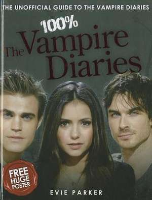 Parker, E: 100% The Vampire Diaries: The Unofficial Guide