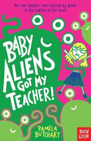 Baby Aliens Got My Teacher de Pamela Butchart