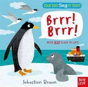 Can You Say It Too? Brrr! Brrr! de Sebastien Braun