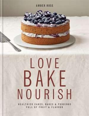 Love, Bake , Nourish de Amber Rose