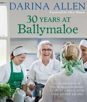 30 Years at Ballymaloe: A celebration of the world-renowned cookery school with over 100 new recipes de Darina Allen